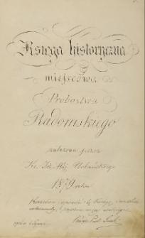 Księga historyczna miejscowa Probostwa Radomskiego ; [Dokumenty Parafii św. Jana Chrzciciela W Radomiu]
